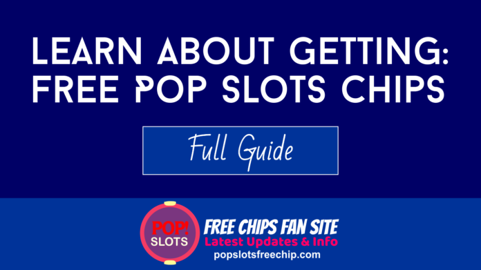 Learn How to Get Free Pop Slots Chips